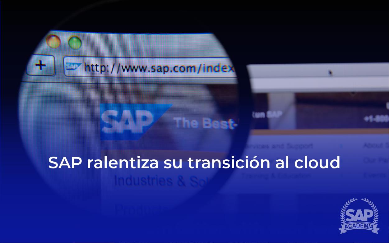 SAP RALENTIZA SU TRANSICIÓN AL CLOUD